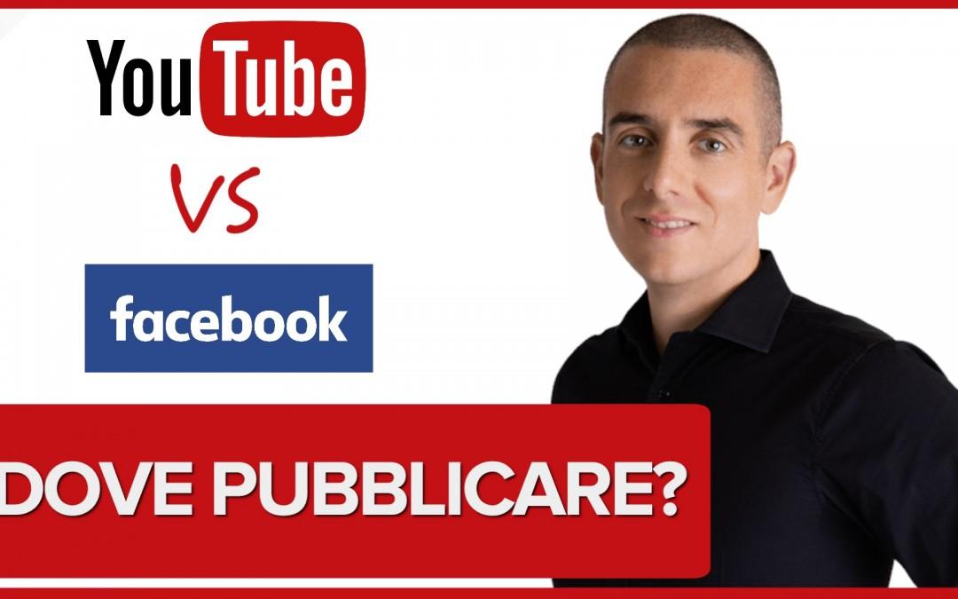 YouTube o Facebook? Dove Pubblicare i video?
